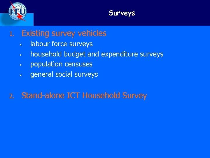 Surveys Existing survey vehicles 1. § § 2. labour force surveys household budget and