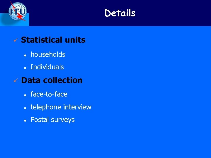 Details ü Statistical units l l ü households Individuals Data collection l face-to-face l