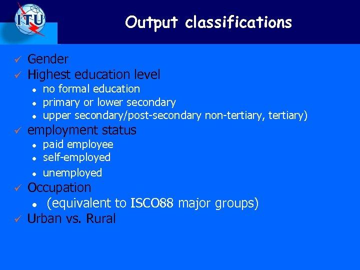 Output classifications ü ü Gender Highest education level l ü employment status l l