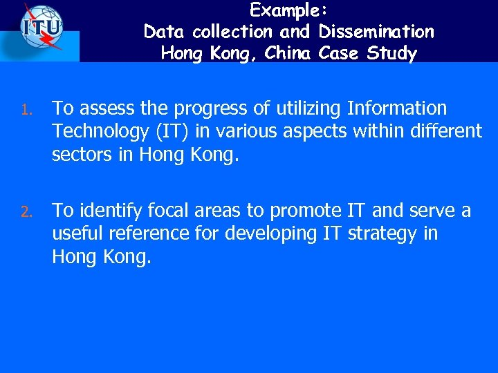 Example: Data collection and Dissemination Hong Kong, China Case Study 1. To assess the