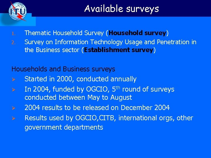Available surveys 1. 2. Thematic Household Survey (Household survey) Survey on Information Technology Usage