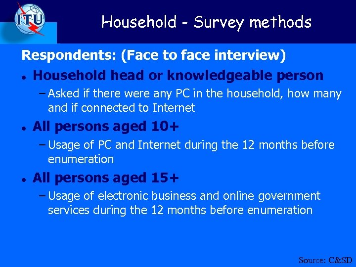 Household - Survey methods Respondents: (Face to face interview) l Household head or knowledgeable
