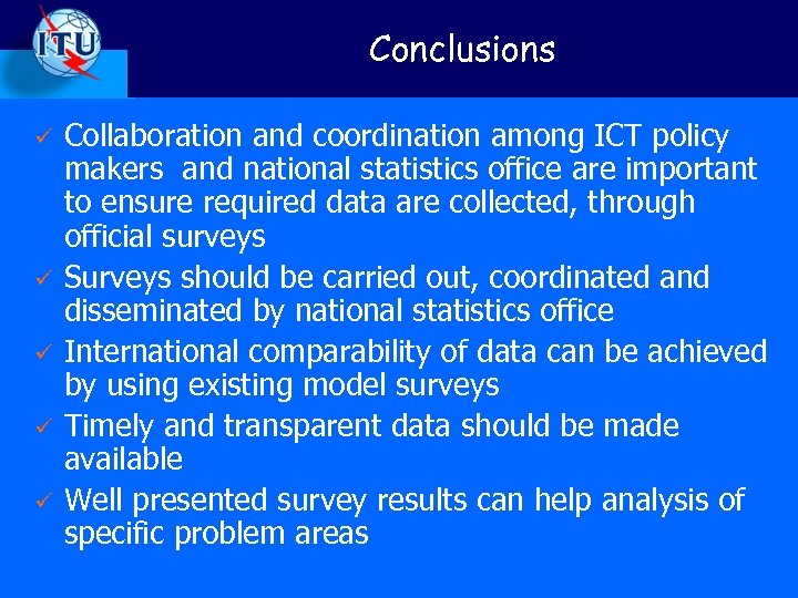 Conclusions ü ü ü Collaboration and coordination among ICT policy makers and national statistics