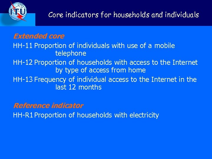 Core indicators for households and individuals Extended core HH-11 Proportion of individuals with use