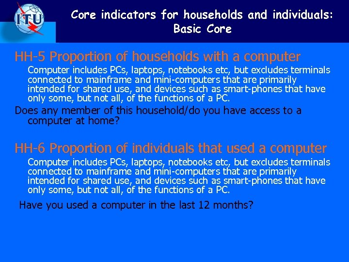 Core indicators for households and individuals: Basic Core HH-5 Proportion of households with a