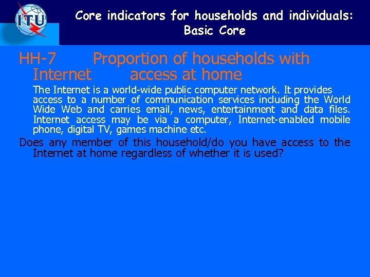 Core indicators for households and individuals: Basic Core HH-7 Proportion of households with Internet