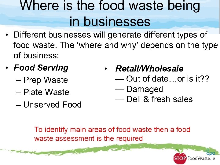 Where is the food waste being in businesses • Different businesses will generate different