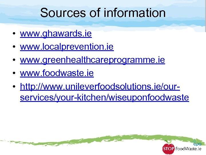 Sources of information • • • www. ghawards. ie www. localprevention. ie www. greenhealthcareprogramme.