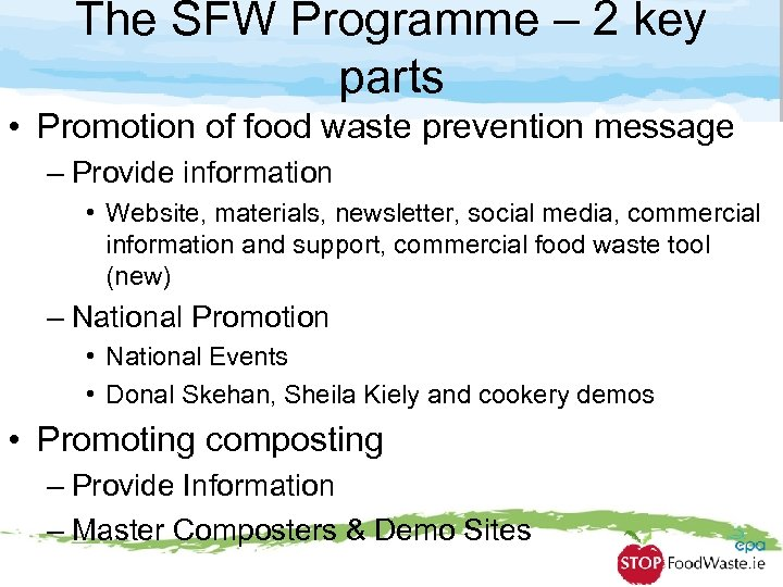 The SFW Programme – 2 key parts • Promotion of food waste prevention message