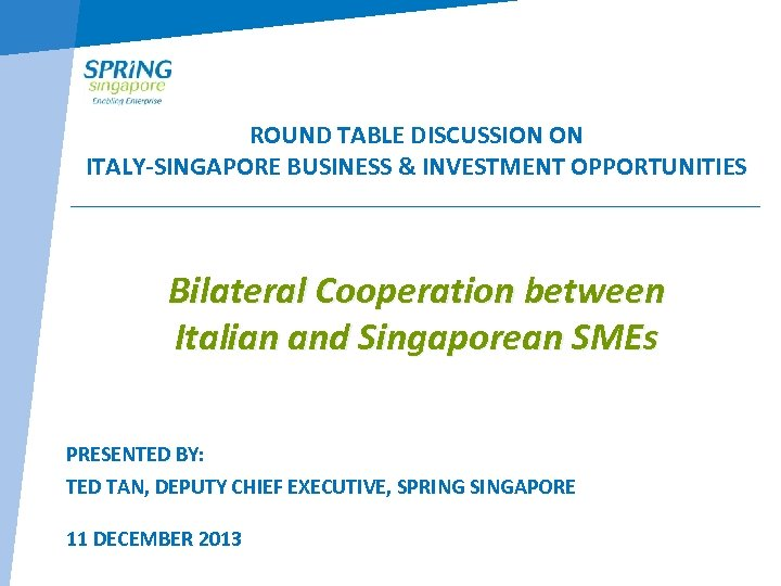 ROUND TABLE DISCUSSION ON ITALY-SINGAPORE BUSINESS & INVESTMENT OPPORTUNITIES Bilateral Cooperation between Italian and