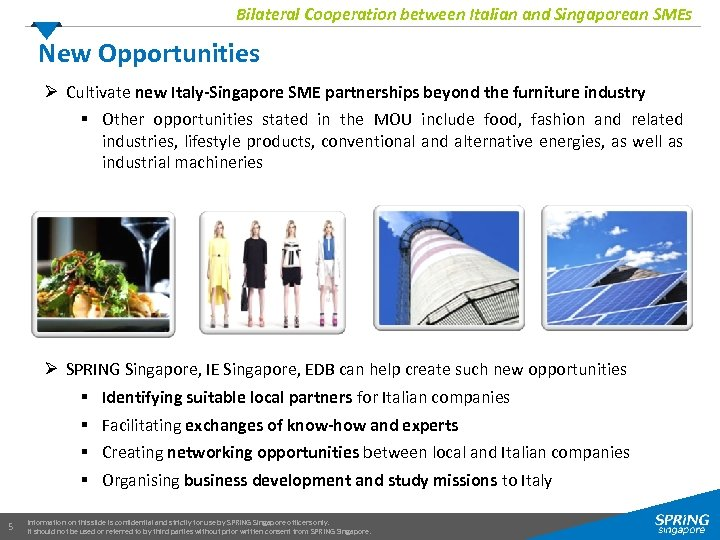 Bilateral Cooperation between Italian and Singaporean SMEs New Opportunities Ø Cultivate new Italy-Singapore SME