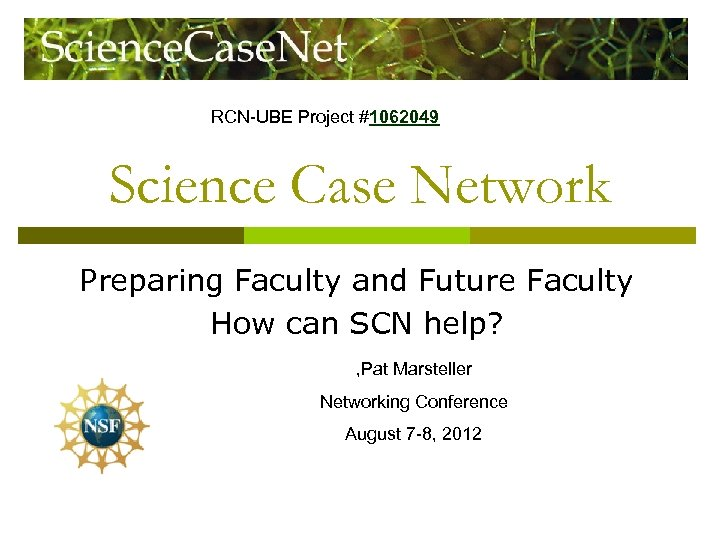 RCN-UBE Project #1062049 Science Case Network Preparing Faculty and Future Faculty How can SCN