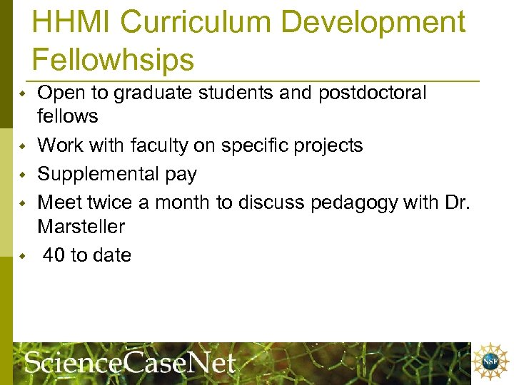 HHMI Curriculum Development Fellowhsips w w w Open to graduate students and postdoctoral fellows