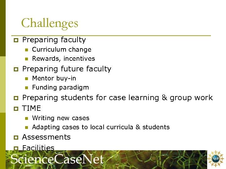 Challenges p Preparing faculty n n p Preparing future faculty n n p p