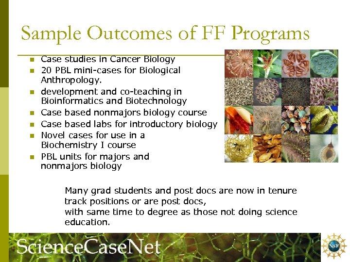 Sample Outcomes of FF Programs n n n n Case studies in Cancer Biology