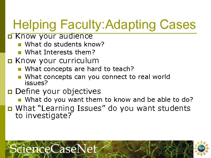 Helping Faculty: Adapting Cases p Know your audience n n p Know your curriculum