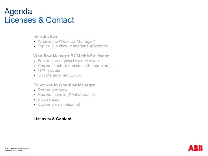 Agenda Licenses & Contact Introduction § What is the Workflow Manager? § Typical Workflow