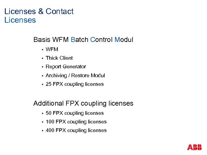 Licenses & Contact Licenses Basis WFM Batch Control Modul § WFM § Thick Client