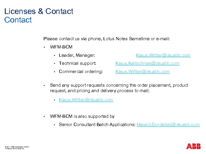 Licenses & Contact Please contact us via phone, Lotus Notes Sametime or e-mail: §