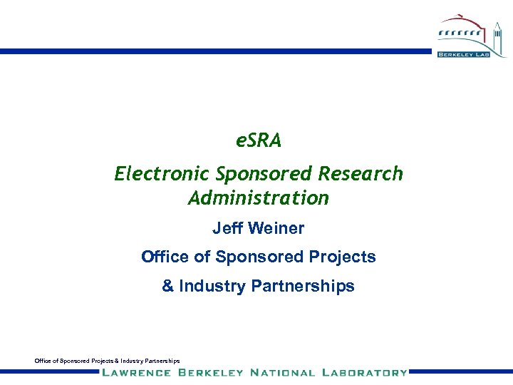 e. SRA Electronic Sponsored Research Administration Jeff Weiner Office of Sponsored Projects & Industry