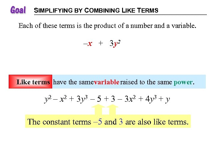 SIMPLIFYING BY COMBINING LIKE TERMS Each of these terms is the product of a