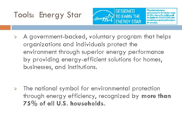 Tools: Energy Star Ø A government-backed, voluntary program that helps organizations and individuals protect