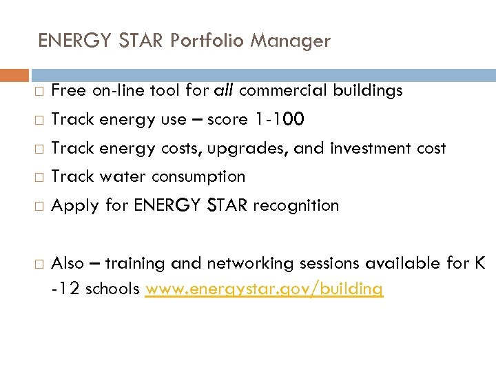 ENERGY STAR Portfolio Manager Free on-line tool for all commercial buildings Track energy use