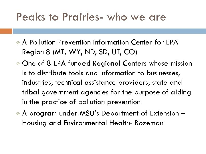 Peaks to Prairies- who we are A Pollution Prevention Information Center for EPA Region