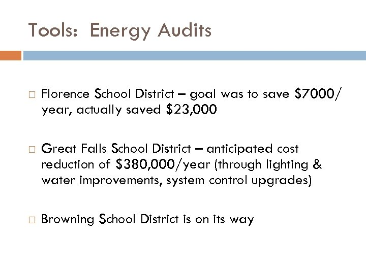 Tools: Energy Audits Florence School District – goal was to save $7000/ year, actually