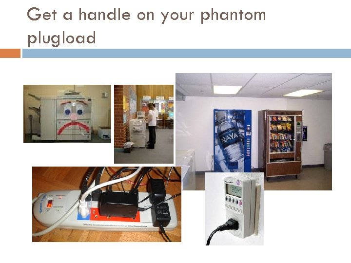Get a handle on your phantom plugload