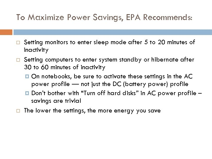 To Maximize Power Savings, EPA Recommends: Setting monitors to enter sleep mode after 5