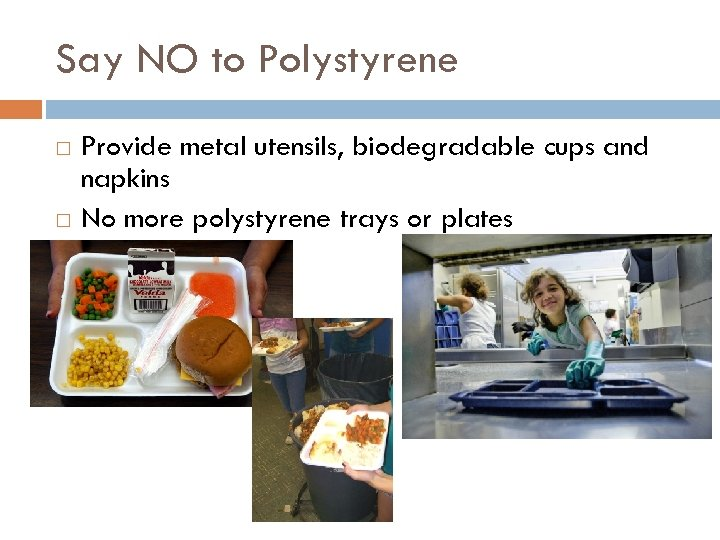 Say NO to Polystyrene Provide metal utensils, biodegradable cups and napkins No more polystyrene