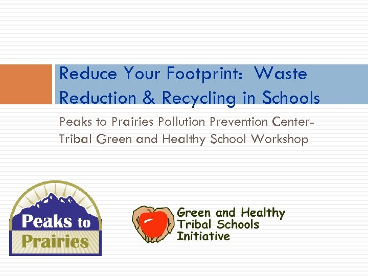 Reduce Your Footprint: Waste Reduction & Recycling in Schools Peaks to Prairies Pollution Prevention