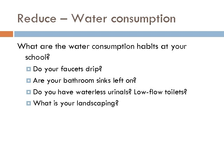 Reduce – Water consumption What are the water consumption habits at your school? Do