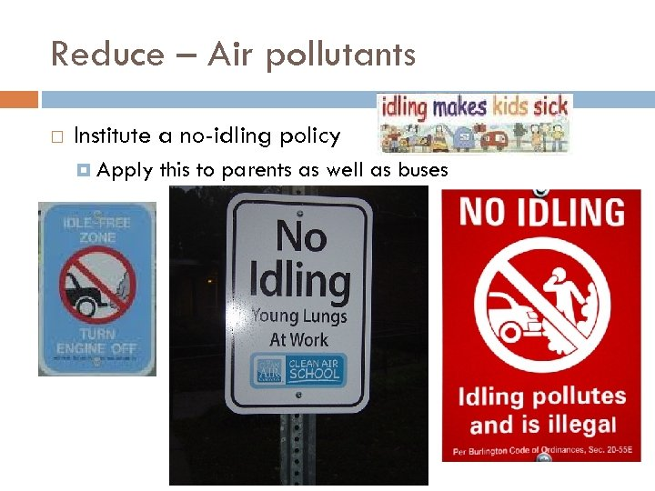 Reduce – Air pollutants Institute a no-idling policy Apply this to parents as well