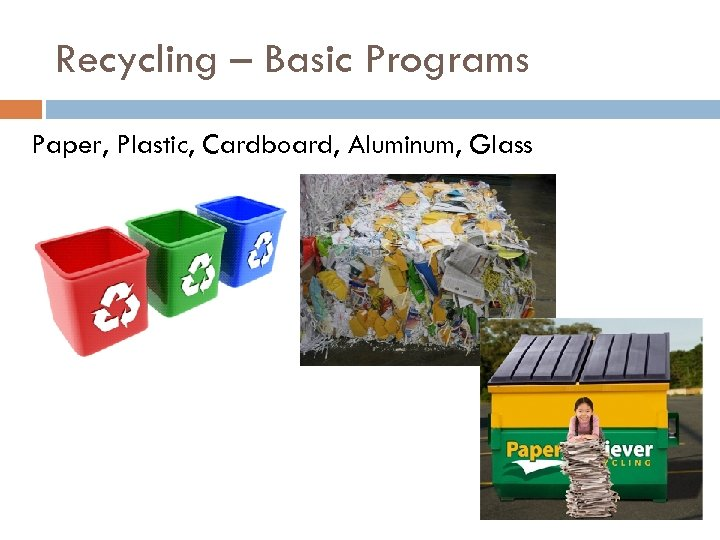 Recycling – Basic Programs Paper, Plastic, Cardboard, Aluminum, Glass