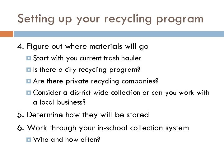 Setting up your recycling program 4. Figure out where materials will go Start with