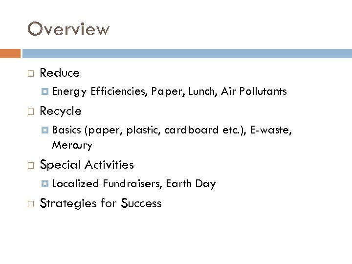 Overview Reduce Energy Efficiencies, Paper, Lunch, Air Pollutants Recycle Basics (paper, plastic, cardboard etc.