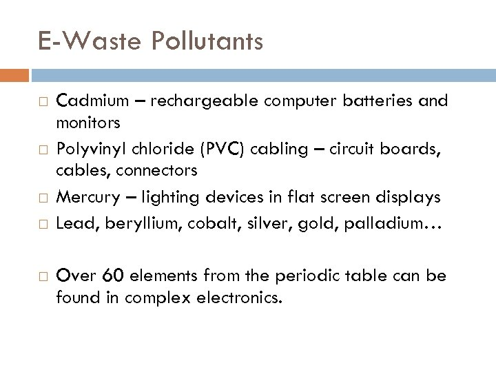 E-Waste Pollutants Cadmium – rechargeable computer batteries and monitors Polyvinyl chloride (PVC) cabling –