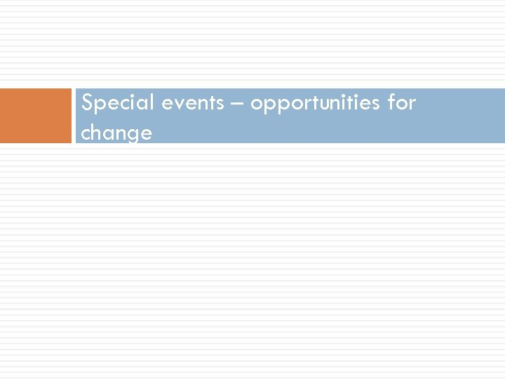 Special events – opportunities for change