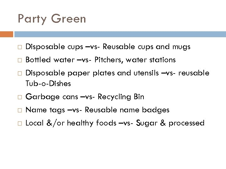 Party Green Disposable cups –vs- Reusable cups and mugs Bottled water –vs- Pitchers, water