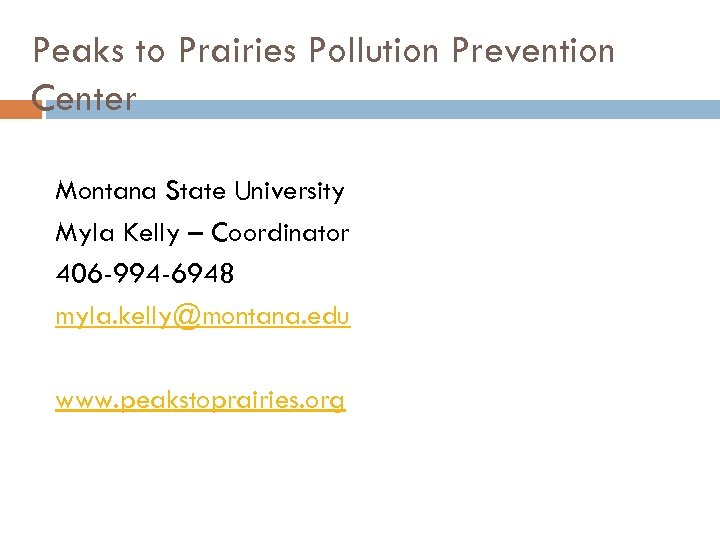 Peaks to Prairies Pollution Prevention Center Montana State University Myla Kelly – Coordinator 406