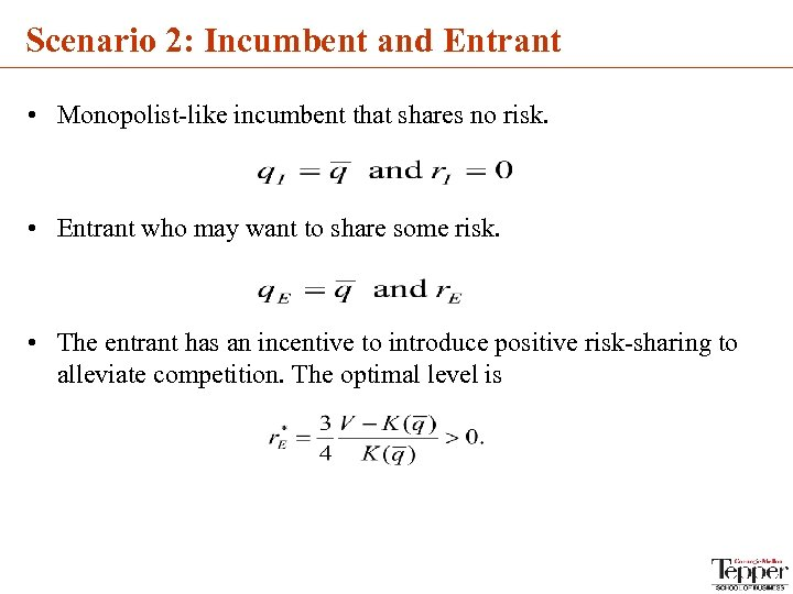 Scenario 2: Incumbent and Entrant • Monopolist-like incumbent that shares no risk. • Entrant