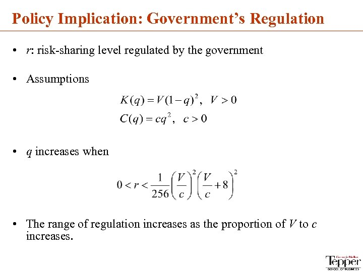 Policy Implication: Government's Regulation • r: risk-sharing level regulated by the government • Assumptions