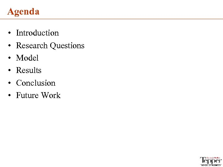 Agenda • • • Introduction Research Questions Model Results Conclusion Future Work