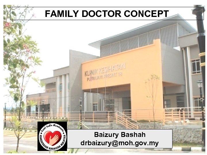 FAMILY DOCTOR CONCEPT Family Doctor Concept in Klinik Kesihatan Putrajaya Presint 18 Baizury Bashah