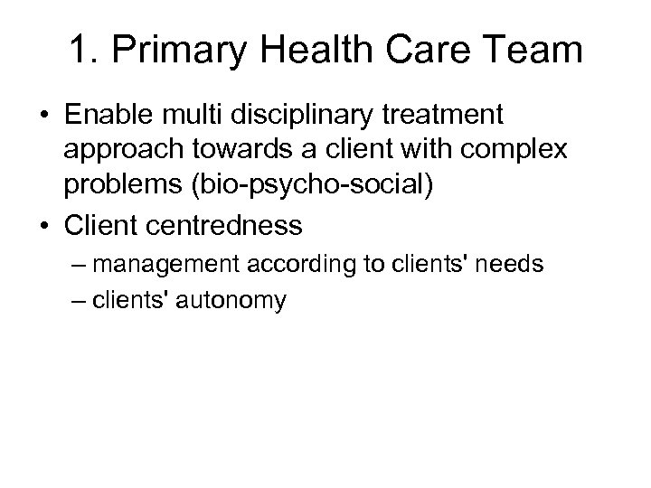 1. Primary Health Care Team • Enable multi disciplinary treatment approach towards a client