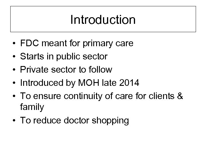 Introduction • • • FDC meant for primary care Starts in public sector Private