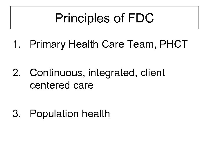 Principles of FDC 1. Primary Health Care Team, PHCT 2. Continuous, integrated, client centered