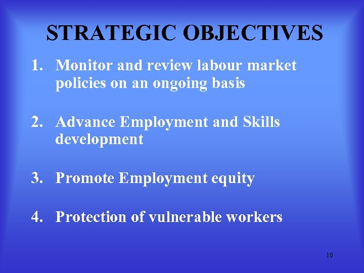 STRATEGIC OBJECTIVES 1. Monitor and review labour market policies on an ongoing basis